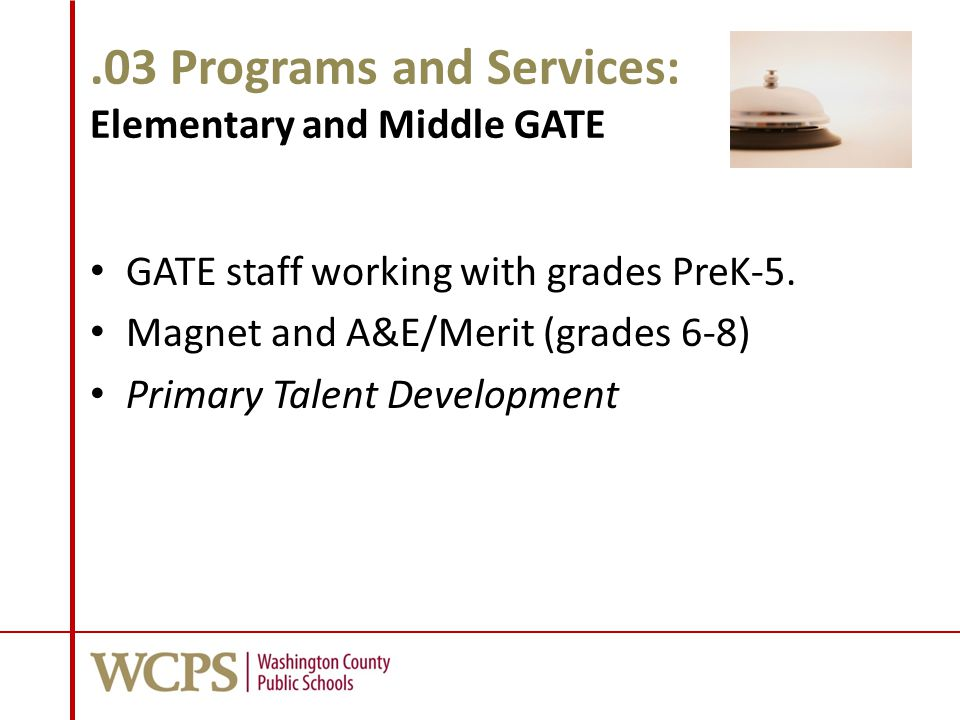.03 Programs and Services: Elementary and Middle GATE GATE staff working with grades PreK-5. Magnet and A&E/Merit (grades 6-8) Primary Talent Developm