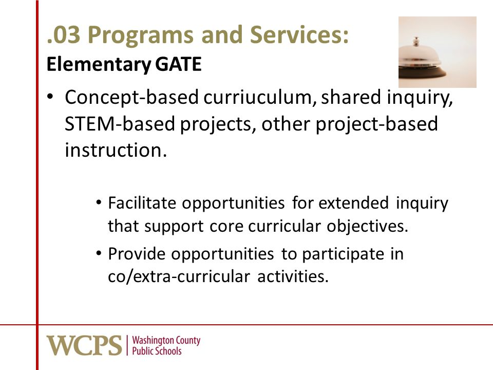 .03 Programs and Services: Elementary GATE Concept-based curriuculum, shared inquiry, STEM-based projects, other project-based instruction. Facilitate