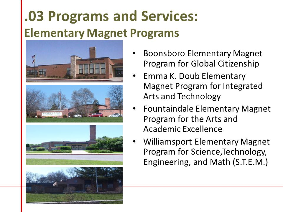 .03 Programs and Services: Elementary Magnet Programs Boonsboro Elementary Magnet Program for Global Citizenship Emma K. Doub Elementary Magnet Progra