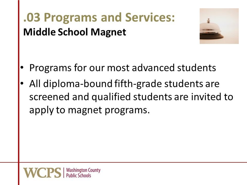 .03 Programs and Services: Middle School Magnet Programs for our most advanced students All diploma-bound fifth-grade students are screened and qualif