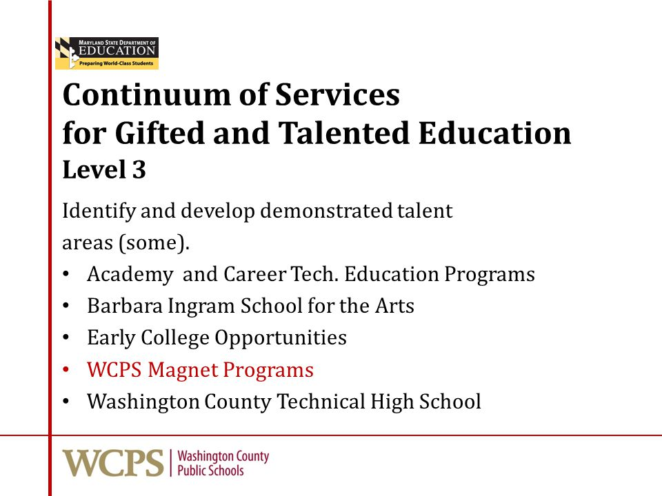 Continuum of Services for Gifted and Talented Education Level 3 Identify and develop demonstrated talent areas (some). Academy and Career Tech. Educat
