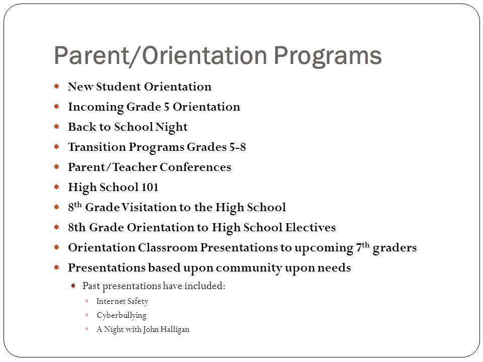 Parent/Orientation Programs New Student Orientation Incoming Grade 5 Orientation Back to School Night Transition Programs Grades 5-8 Parent/Teacher Co