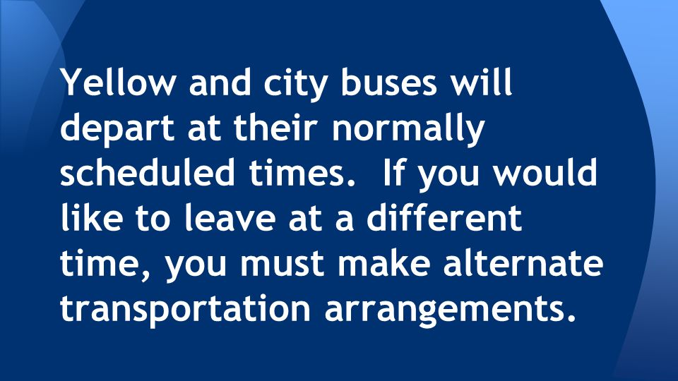 Yellow and city buses will depart at their normally scheduled times.