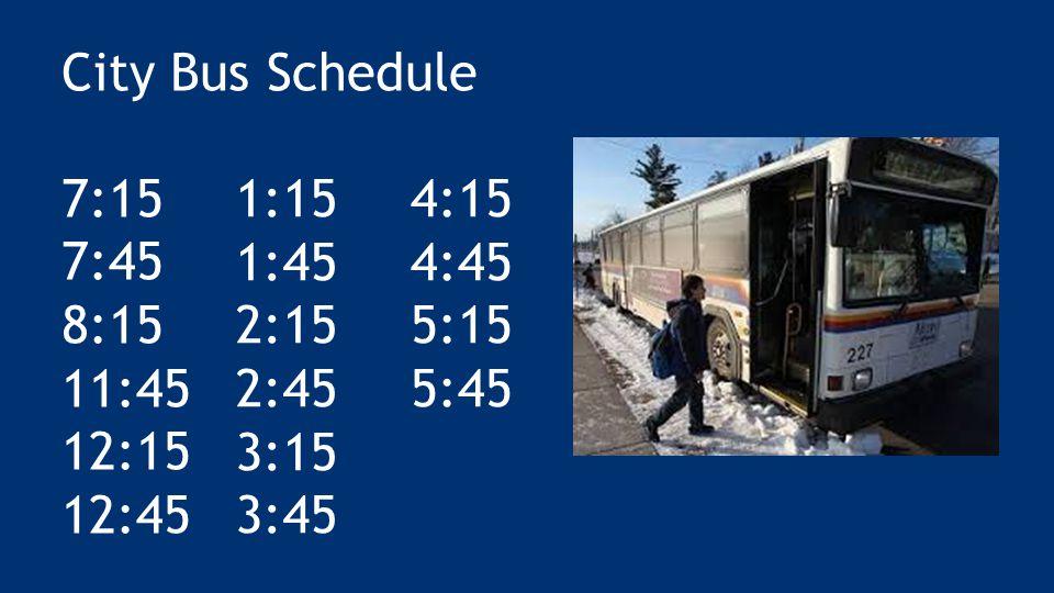 City Bus Schedule 7:15 7:45 8:15 11:45 12:15 12:45 1:15 1:45 2:15 2:45 3:15 3:45 4:15 4:45 5:15 5:45