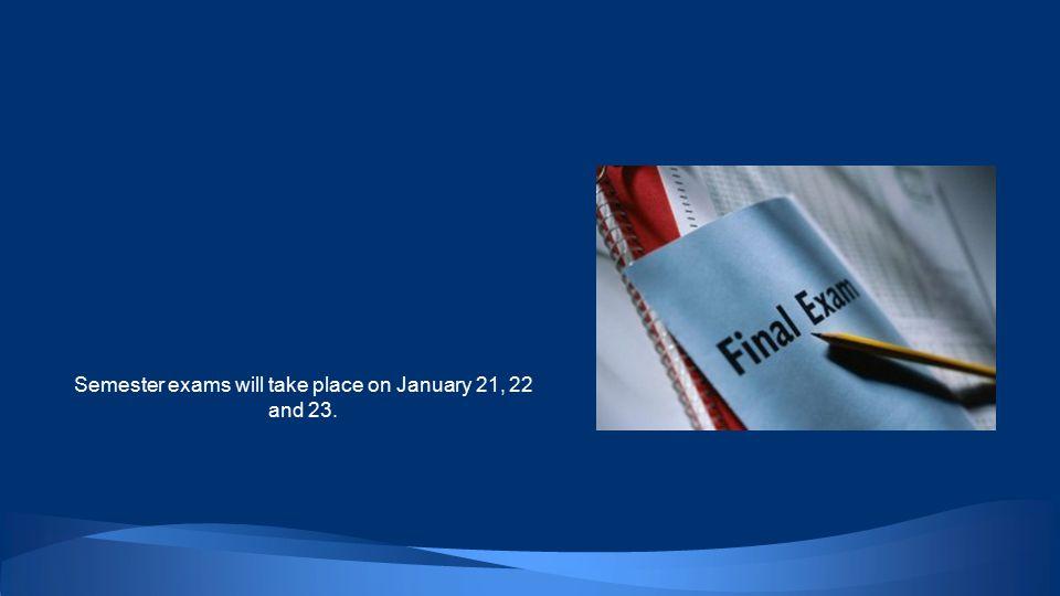 Wednesday, January 21 7:30 - 8:30Study Period 8:30 - 10:151st Period 10:25 - 12:102nd Period 12:10 - 1:10LUNCH 1:15 - 3:003rd Period Thursday, January 22 7:30 - 8:30Study Period 8:30 - 10:154th Period 10:25 - 12:105th Period 12:10 - 1:10LUNCH 1:15 - 3:006th Period Friday, January 23 7:30 - 8:30Study Period 8:30 - 10:157th Period 10:25 - 12:108th Period