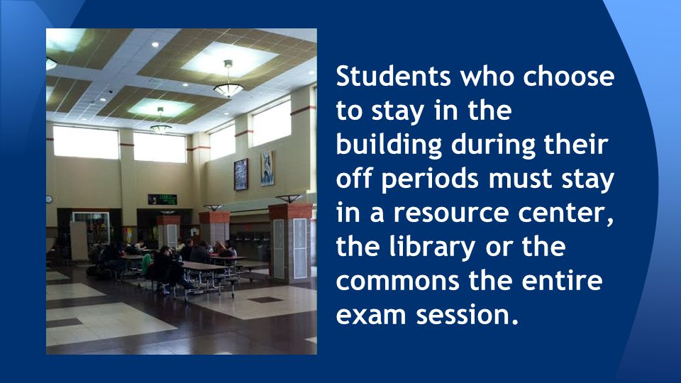 All students have open campus lunch during exams.