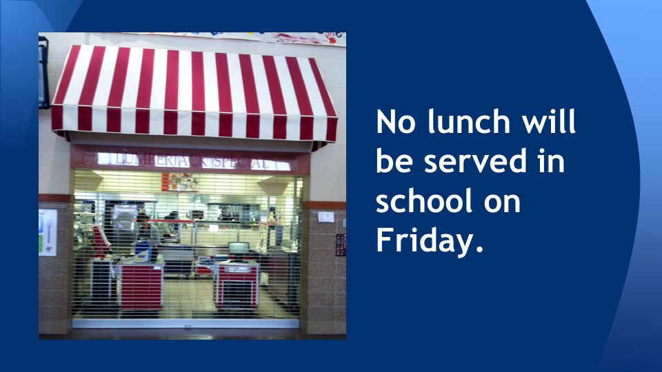 No lunch will be served in school on Friday.