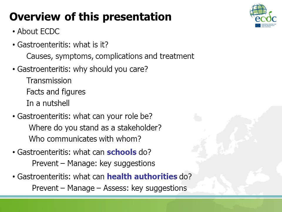Overview of this presentation About ECDC Gastroenteritis: what is it.