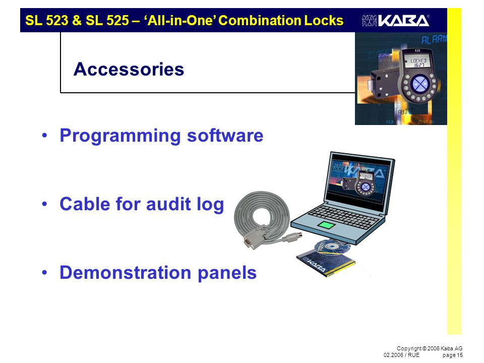 SL 523 & SL 525 – 'All-in-One' Combination Locks Copyright © 2006 Kaba AG 02.2006 / RUEpage 15 Programming software Accessories Demonstration panels C