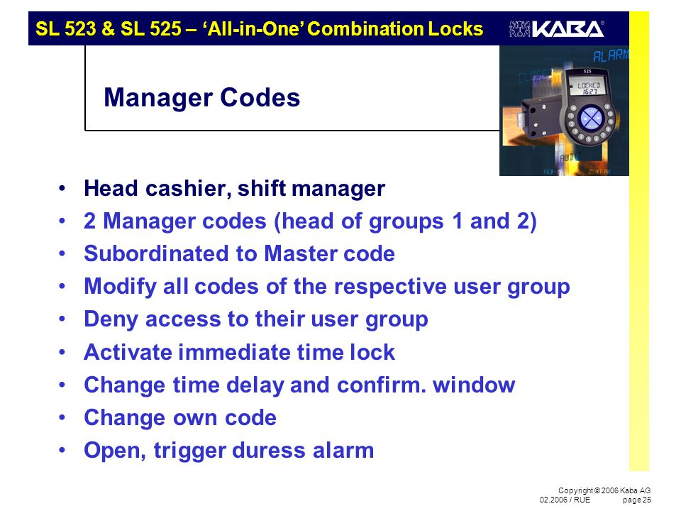 SL 523 & SL 525 – 'All-in-One' Combination Locks Copyright © 2006 Kaba AG 02.2006 / RUEpage 25 Manager Codes Head cashier, shift manager 2 Manager cod