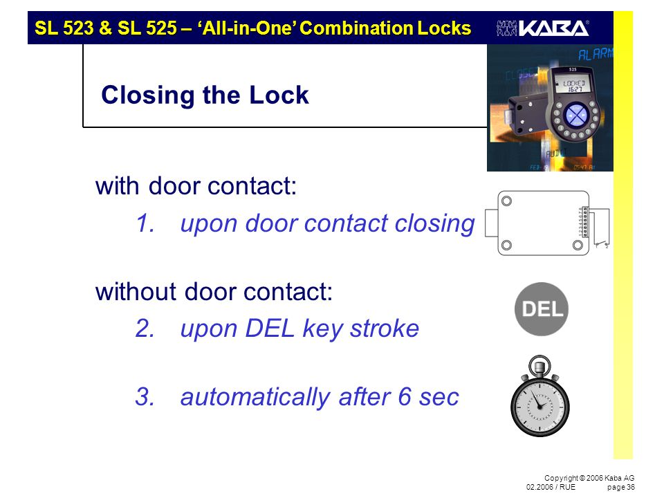 SL 523 & SL 525 – 'All-in-One' Combination Locks Copyright © 2006 Kaba AG 02.2006 / RUEpage 36 Closing the Lock with door contact: 1.