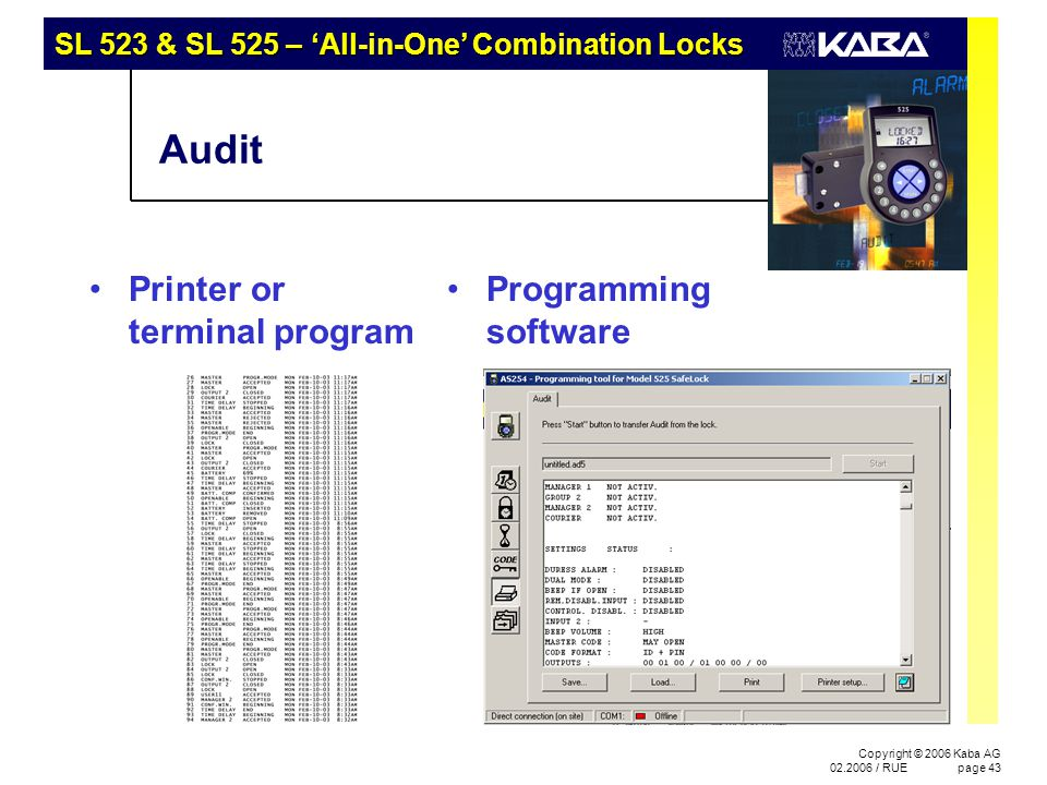 SL 523 & SL 525 – 'All-in-One' Combination Locks Copyright © 2006 Kaba AG 02.2006 / RUEpage 43 Audit Printer or terminal program Programming software