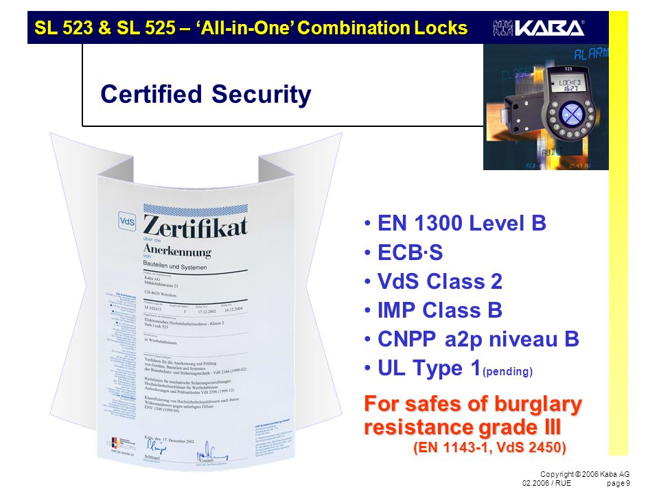 SL 523 & SL 525 – 'All-in-One' Combination Locks Copyright © 2006 Kaba AG 02.2006 / RUEpage 10 Lock Features Intelligent motor bolt lock Magic module: fits all applications Dead bolt / spring bolt setting Spring-load supported bolt IR bolt detection Easy installation & connection Integrated I/O terminals