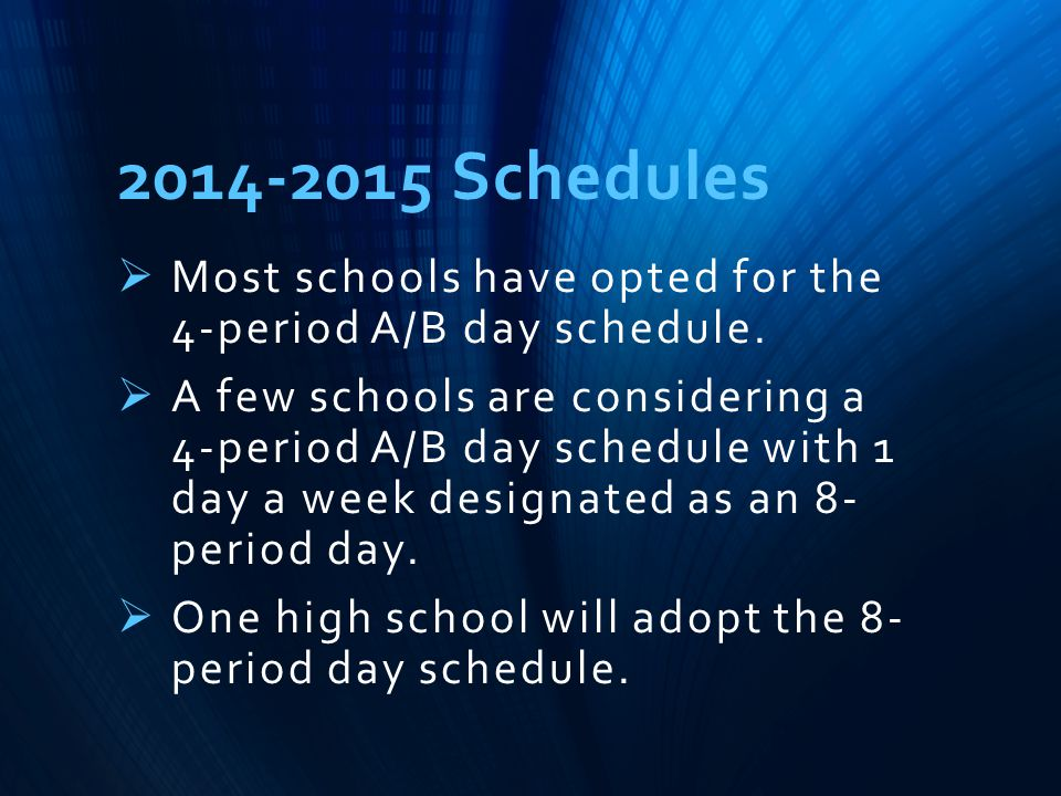 2014-2015 Schedules  Most schools have opted for the 4-period A/B day schedule.