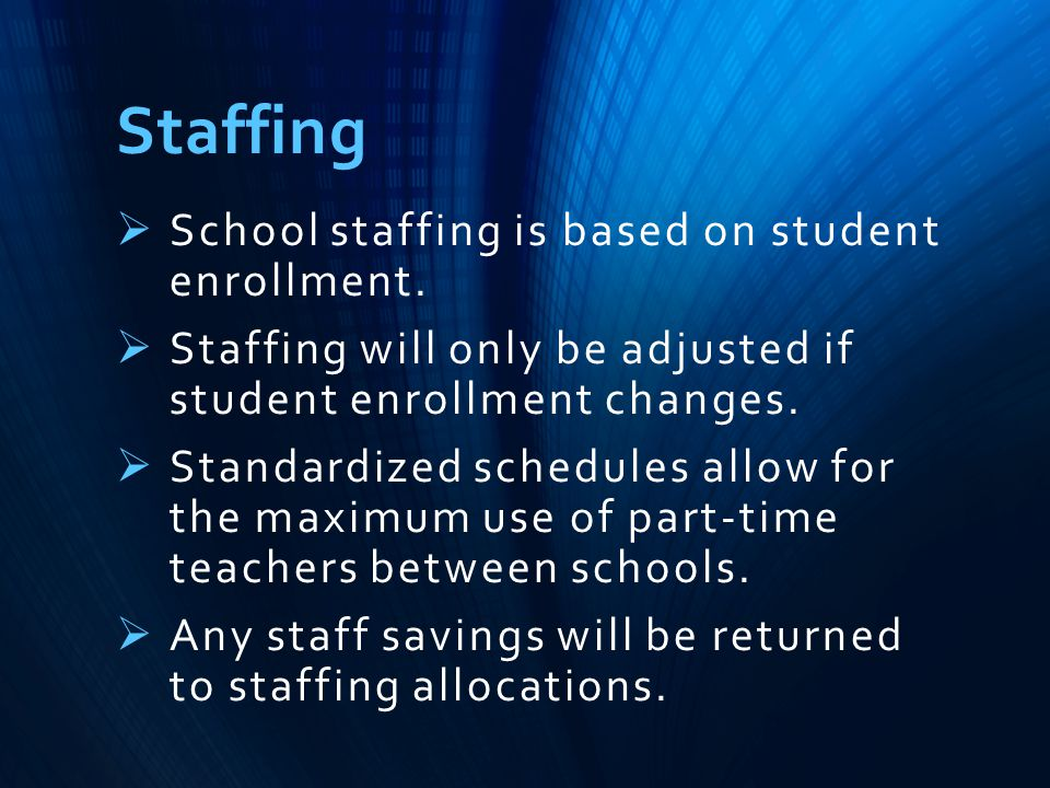 Staffing  School staffing is based on student enrollment.