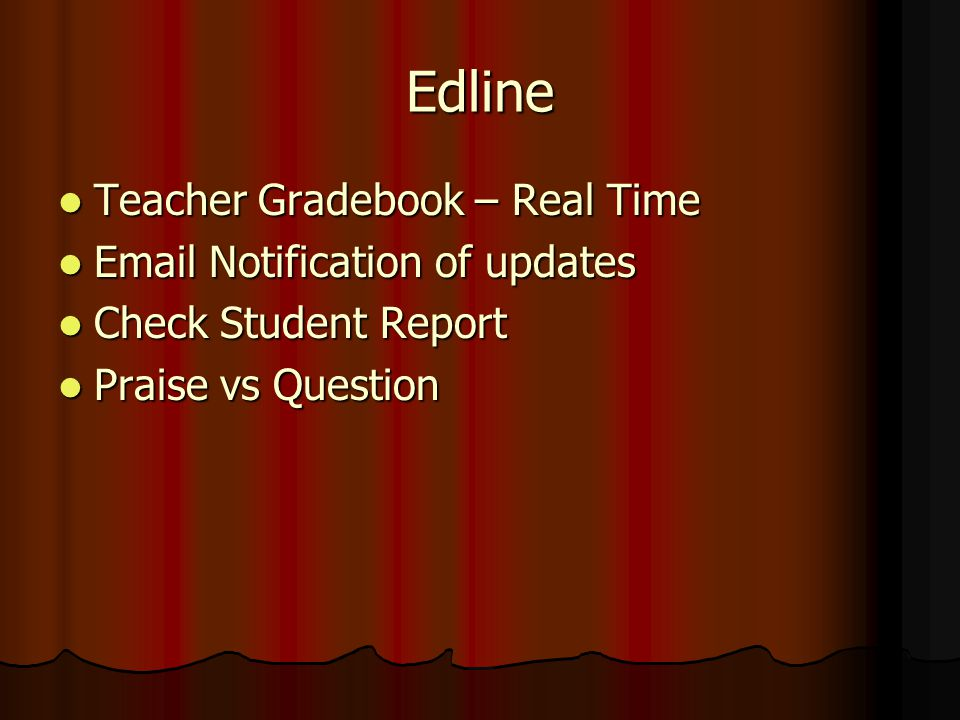 Edline Teacher Gradebook – Real Time Teacher Gradebook – Real Time Email Notification of updates Email Notification of updates Check Student Report Check Student Report Praise vs Question Praise vs Question