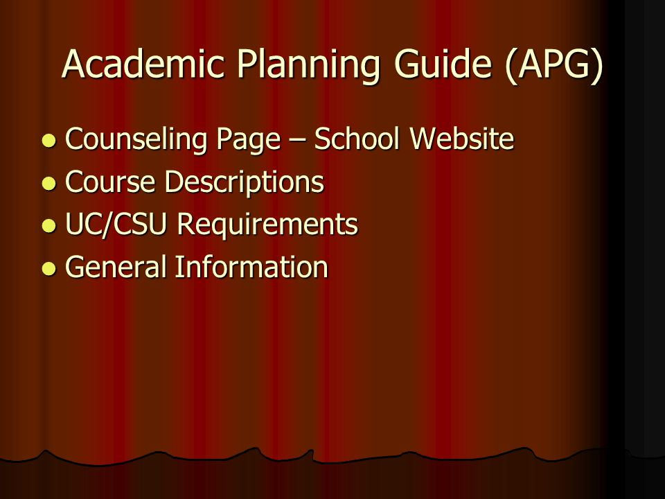 Academic Planning Guide (APG) Counseling Page – School Website Counseling Page – School Website Course Descriptions Course Descriptions UC/CSU Requirements UC/CSU Requirements General Information General Information
