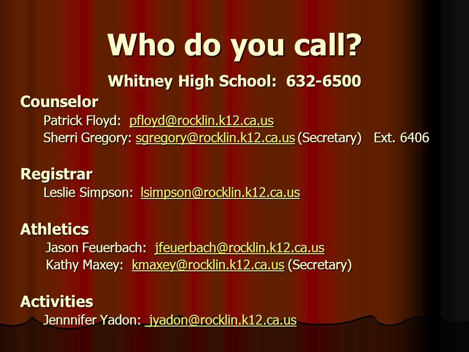 Who do you call? Whitney High School: 632-6500 Counselor Patrick Floyd: pfloyd@rocklin.k12.ca.us pfloyd@rocklin.k12.ca.us Sherri Gregory: sgregory@roc