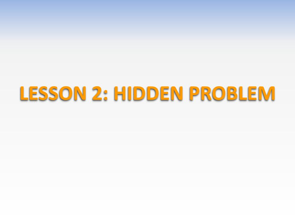 LESSON 2: HIDDEN PROBLEM