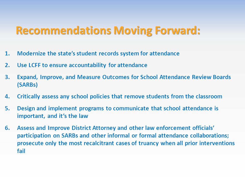 Recommendations Moving Forward: 1.Modernize the state's student records system for attendance 2.Use LCFF to ensure accountability for attendance 3.Exp