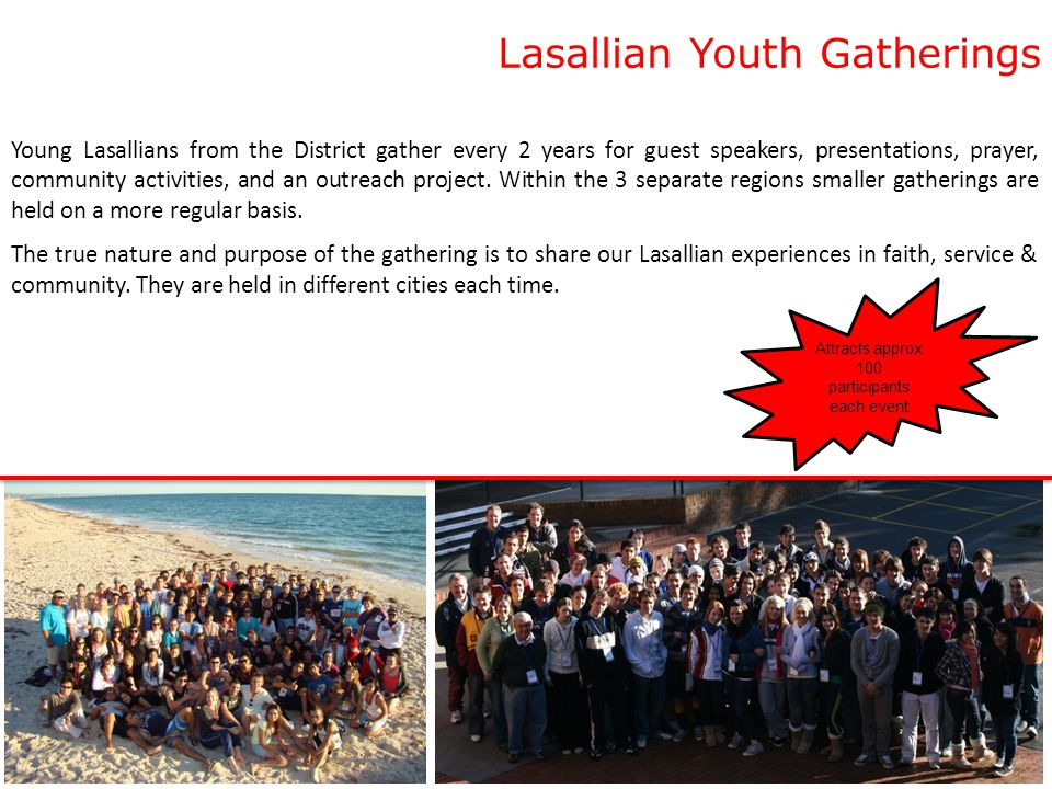 Lasallian Youth Gatherings Young Lasallians from the District gather every 2 years for guest speakers, presentations, prayer, community activities, and an outreach project.