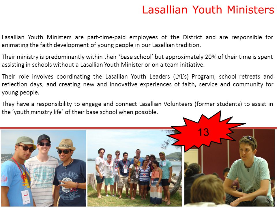 Lasallian Youth Ministers Lasallian Youth Ministers are part-time-paid employees of the District and are responsible for animating the faith development of young people in our Lasallian tradition.