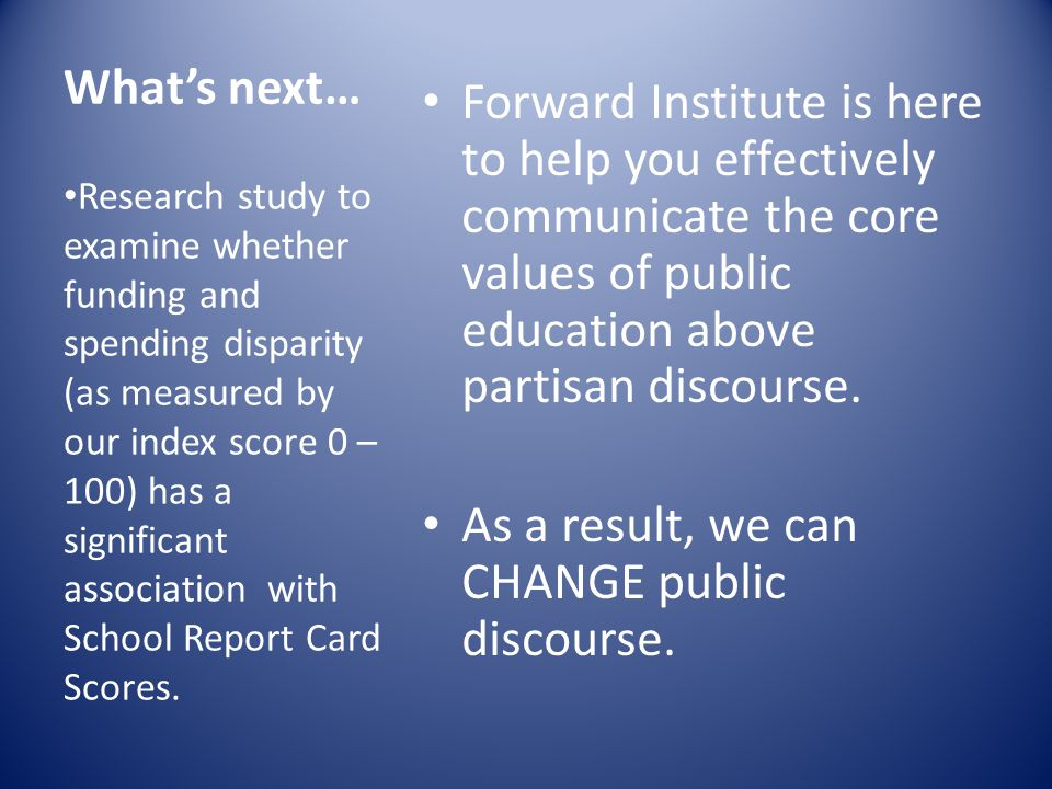 What's next… Forward Institute is here to help you effectively communicate the core values of public education above partisan discourse.