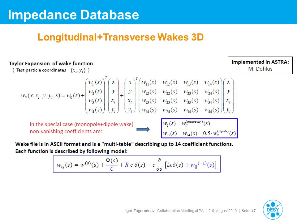 Igor Zagorodnov| Collaboration Meeting at PAL| 2-6. August 2013 | Seite 47 Impedance Database Longitudinal+Transverse Wakes 3D