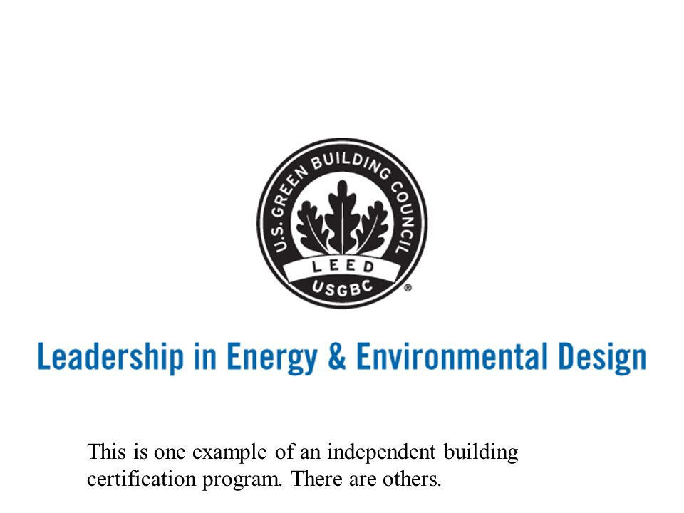 This is one example of an independent building certification program. There are others.