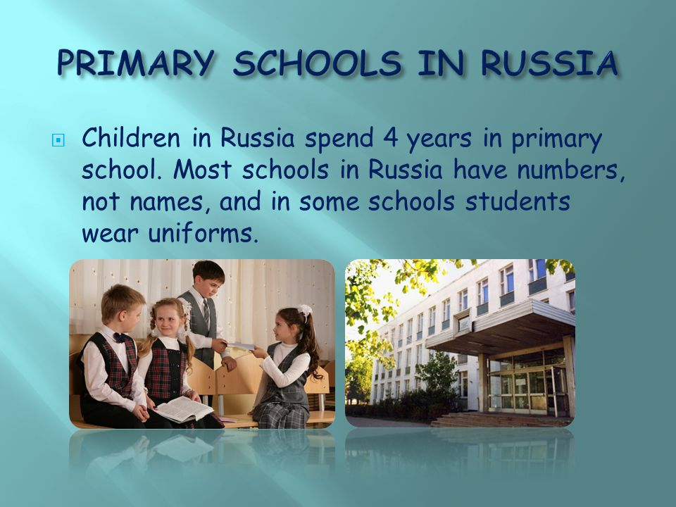  Children in Russia spend 4 years in primary school.
