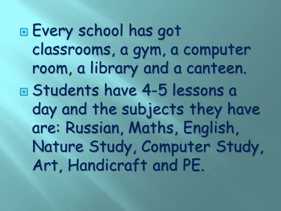  Every school has got classrooms, a gym, a computer room, a library and a canteen.
