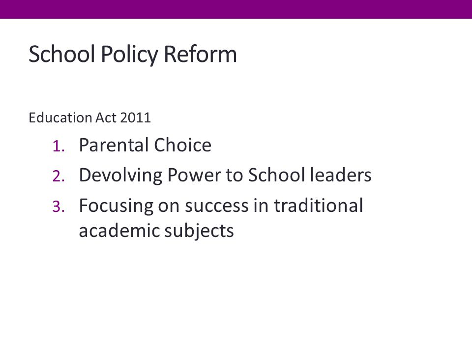 School Policy Reform Education Act 2011 1. Parental Choice 2.
