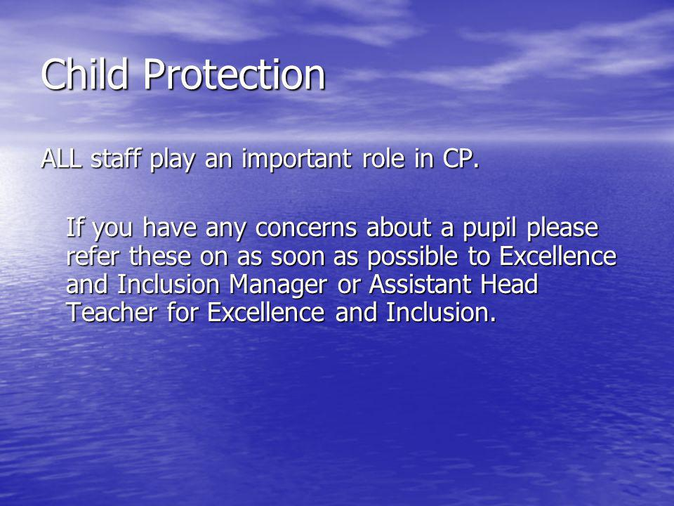 Child Protection ALL staff play an important role in CP.