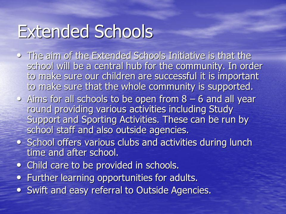 Extended Schools The aim of the Extended Schools Initiative is that the school will be a central hub for the community.