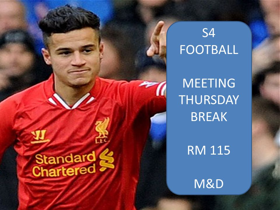S4 FOOTBALL MEETING THURSDAY BREAK RM 115 M&D