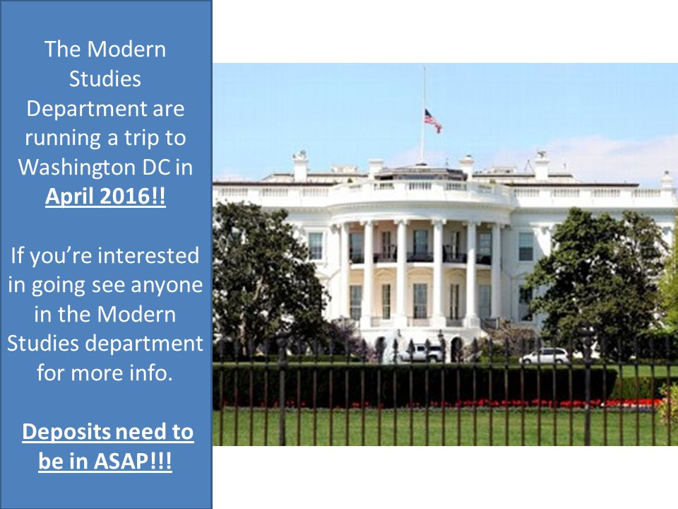 The Modern Studies Department are running a trip to Washington DC in April 2016!! If you're interested in going see anyone in the Modern Studies depar