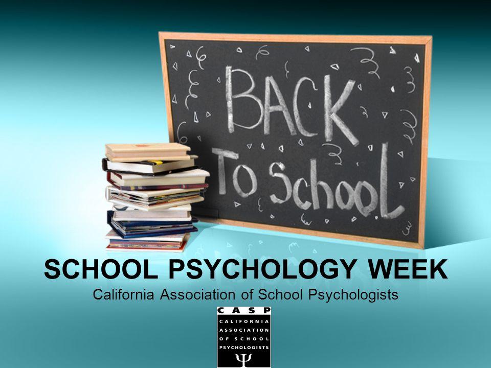School Psychology Week California School Psychology Week is held in conjunction with NASP's School Psychology Awareness Week.