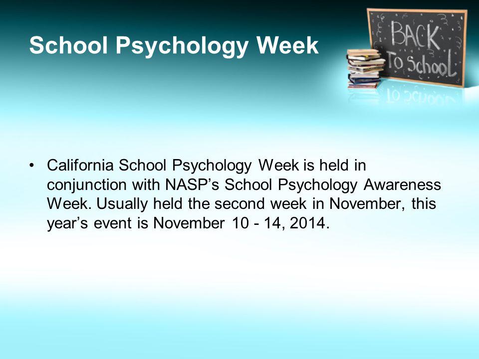 School Psychology Week California School Psychology Week is held in conjunction with NASP's School Psychology Awareness Week. Usually held the second