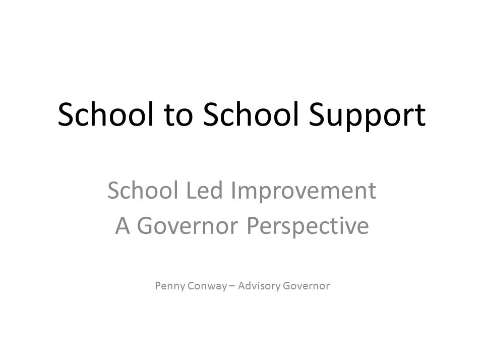 School to School Support School Led Improvement A Governor Perspective Penny Conway – Advisory Governor