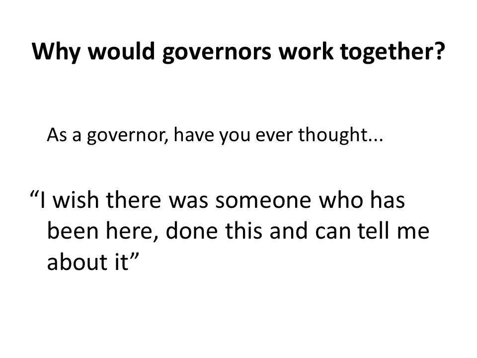 Why would governors work together. As a governor, have you ever thought...