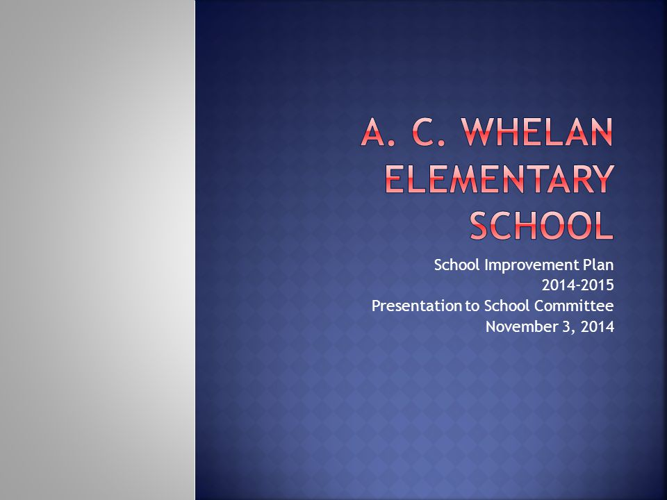 School Improvement Plan 2014-2015 Presentation to School Committee November 3, 2014