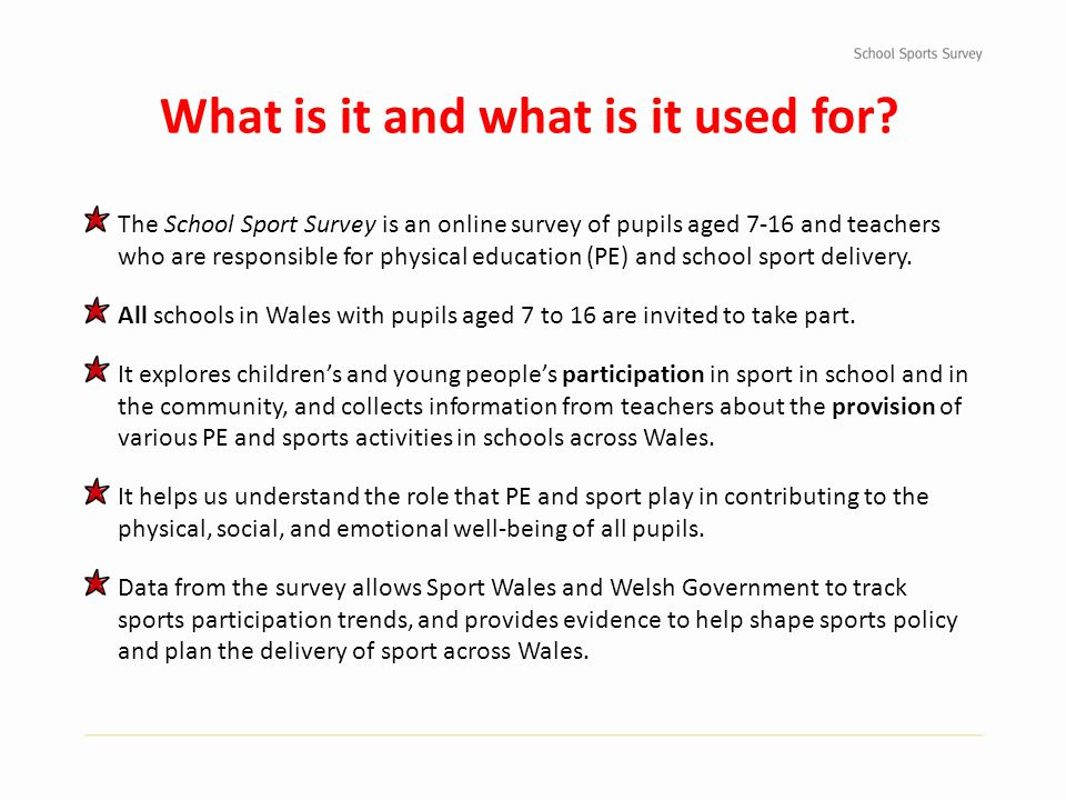 The School Sport Survey is an online survey of pupils aged 7-16 and teachers who are responsible for physical education (PE) and school sport delivery.