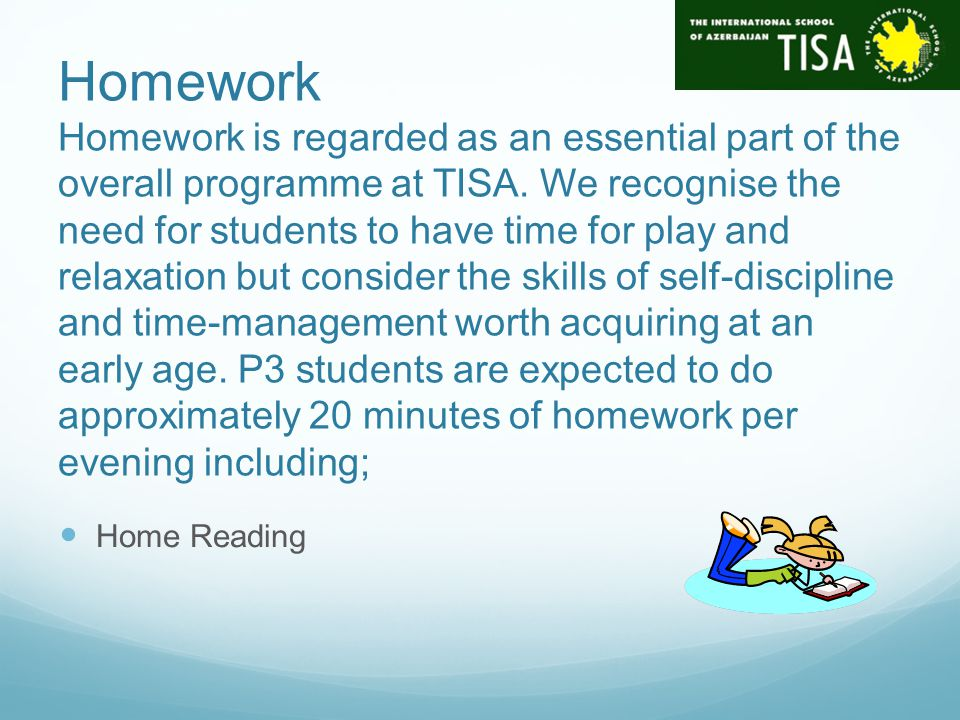 Homework Homework is regarded as an essential part of the overall programme at TISA.