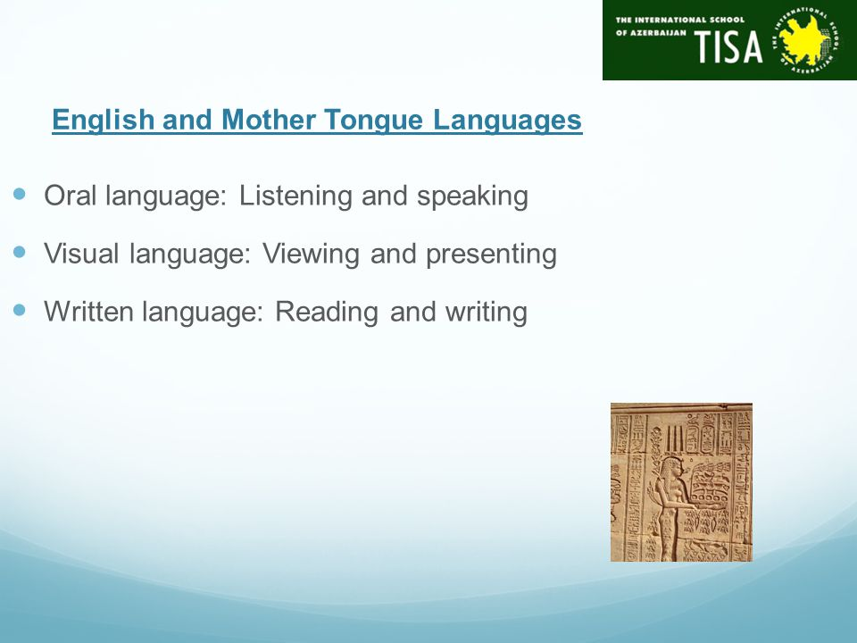 English and Mother Tongue Languages Oral language: Listening and speaking Visual language: Viewing and presenting Written language: Reading and writing