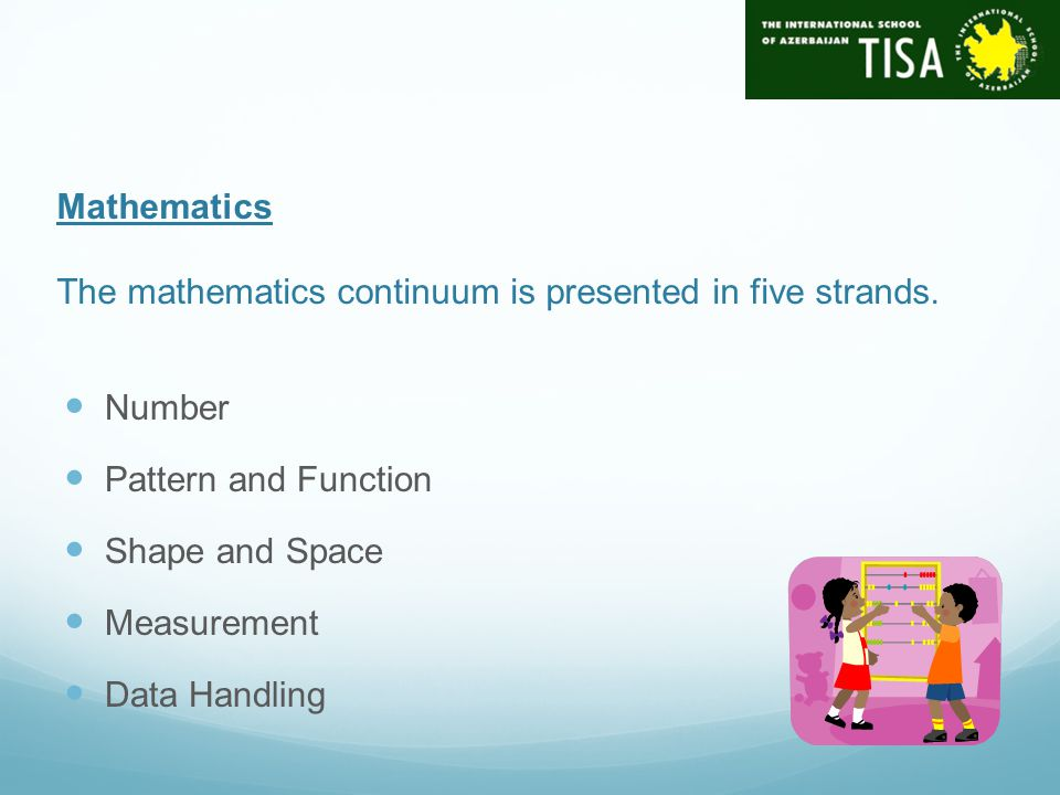 Mathematics The mathematics continuum is presented in five strands.