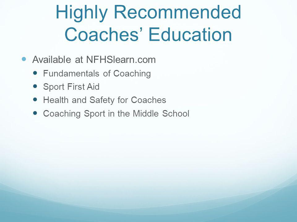 Highly Recommended Coaches' Education Available at NFHSlearn.com Fundamentals of Coaching Sport First Aid Health and Safety for Coaches Coaching Sport
