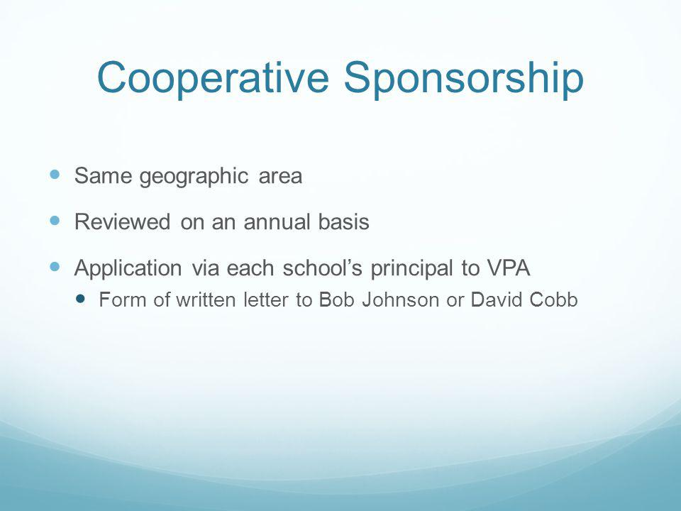 Cooperative Sponsorship Same geographic area Reviewed on an annual basis Application via each school's principal to VPA Form of written letter to Bob