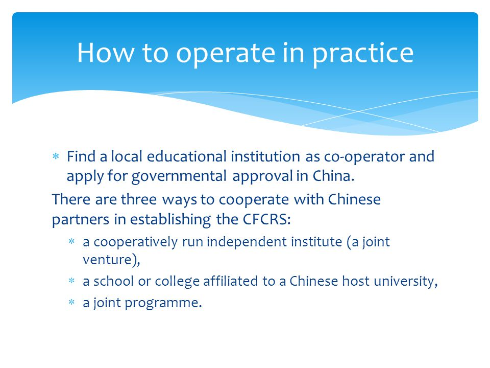  Find a local educational institution as co-operator and apply for governmental approval in China.