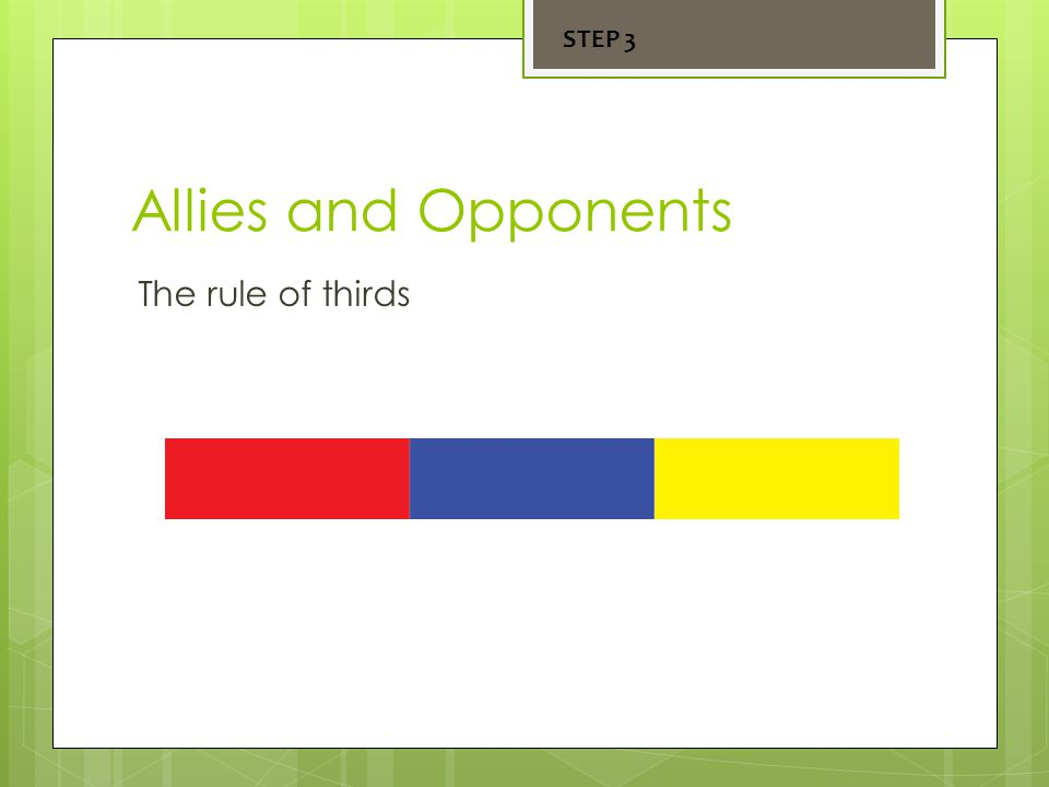 Allies and Opponents The rule of thirds STEP 3