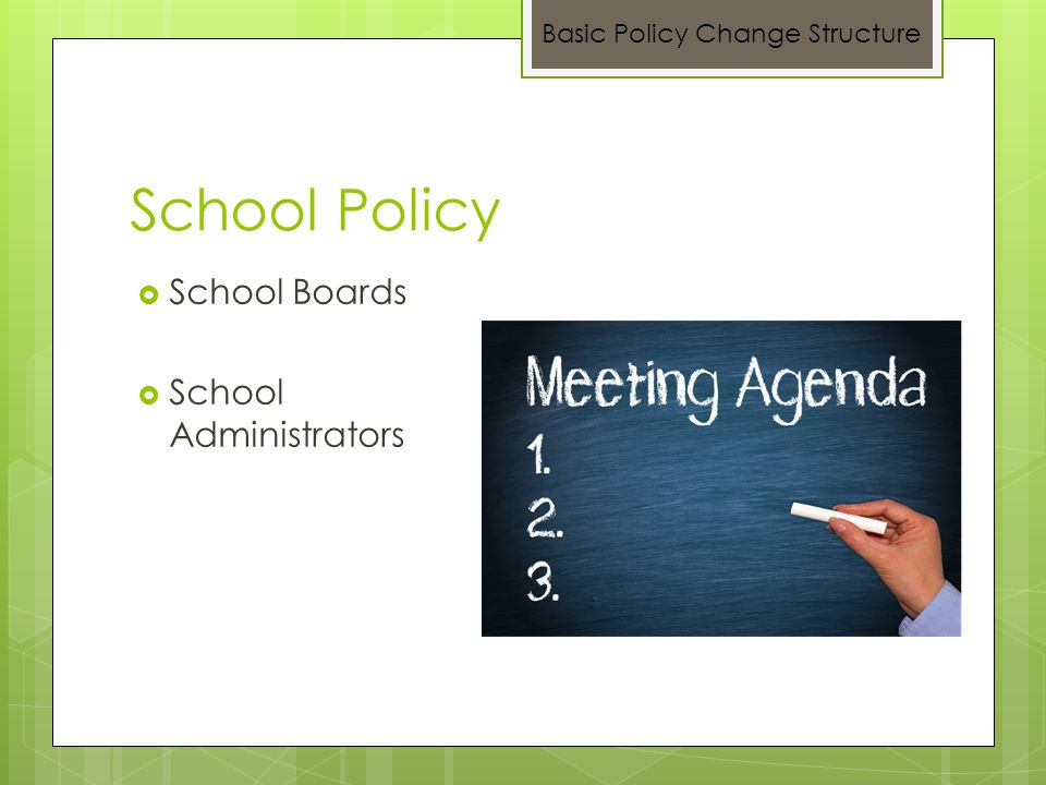 School Policy  School Boards  School Administrators Basic Policy Change Structure